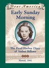 Early Sunday Morning: the Pearl Harbor Diary of Amber Billows, Hawaii, 1941 (Dear America)