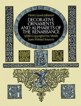 Decorative Ornaments and Alphabets of the Renaissance by Henry Lewis Johnson