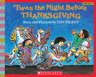 'Twas The Night Before Thanksgiving by Dav Pilkey