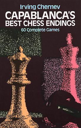 Capablanca's Best Chess Endings by Irving Chernev