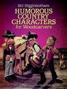 Humorous Country Characters for Woodcarvers: Step-by-Step Instructions for 22 Projects