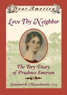 Love Thy Neighbor: The Tory Diary of Prudence Emerson, Greenmarsh, Massachusetts, 1774 (Dear America)