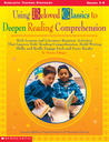 Using Beloved Classics to Deepen Reading Comprehension: Rich Lessons and Literature Response Activities That Improve Kids' Reading Comprehension, Build Writing Skills, and Really Engage Each and Every Reader