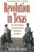 Revolution in Texas: How a Forgotten Rebellion and Its Bloody Suppression Turned Mexicans into Americans