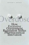 Overdose: How Excessive Government Regulation Stifles Pharmaceutical Innovation