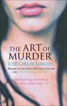 The Art of Murder by José Carlos Somoza