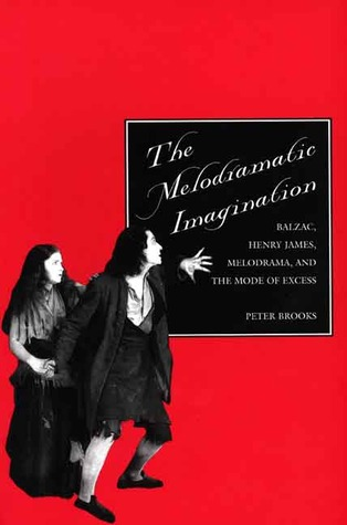 The Melodramatic Imagination: Balzac, Henry James, Melodrama, and the Mode of Excess