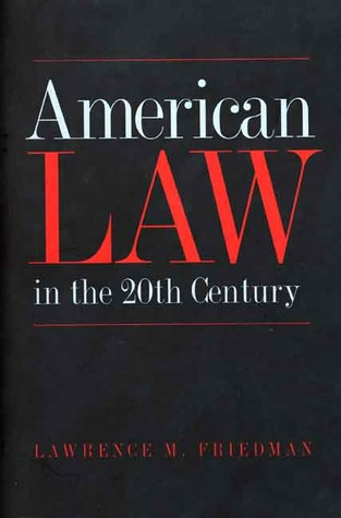 American Law in the Twentieth Century by Lawrence M. Friedman