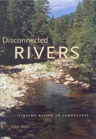 Disconnected Rivers by Ellen Wohl