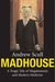 Madhouse: A Tragic Tale of Megalomania and Modern Medicine
