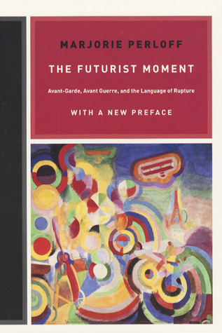 The Futurist Moment by Marjorie Perloff