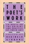 The Poet's Work: 29 Poets on the Origins and Practice of Their Art