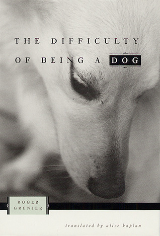 The Difficulty of Being a Dog by Roger Grenier