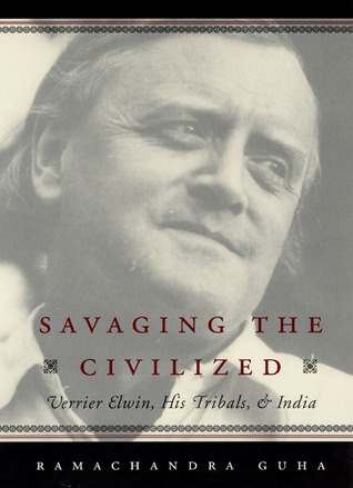Savaging the Civilized by Ramachandra Guha
