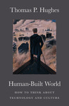 Human-Built World: How to Think about Technology and Culture