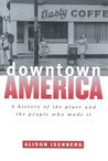 Downtown America: A History of the Place and the People Who Made It