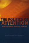 The Politics of Attention: How Government Prioritizes Problems