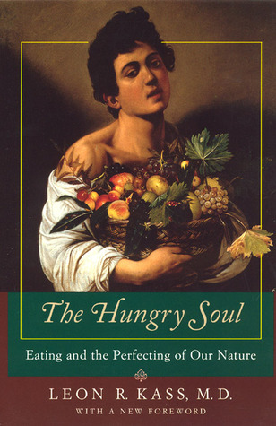 The Hungry Soul by Leon R. Kass