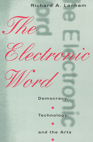 The Electronic Word by Richard A. Lanham