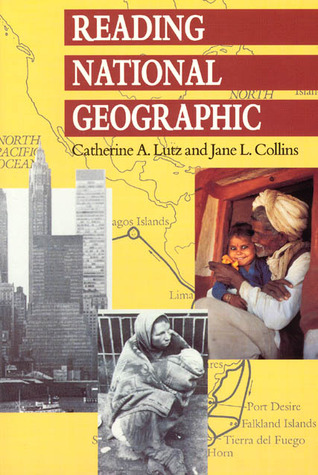 Reading National Geographic by Catherine A. Lutz