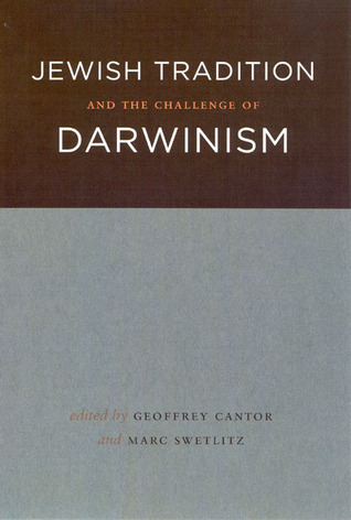 Jewish Tradition and the Challenge of Darwinism by Geoffrey N. Cantor