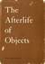 The Afterlife of Objects