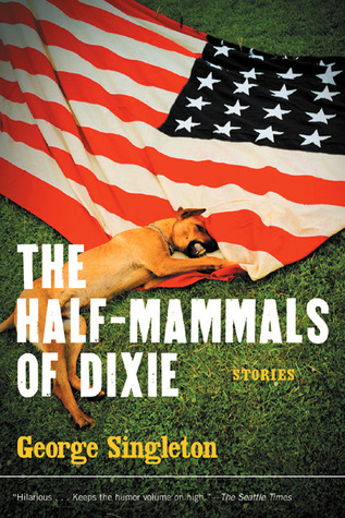 The Half-Mammals of Dixie by George Singleton