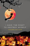 I Have the Right to Destroy Myself by Kim Young-ha