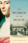 The Women of the House: How a Colonial She-Merchant Built a Mansion, a Fortune, and a Dynasty