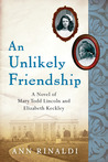 An Unlikely Friendship: A Novel of Mary Todd Lincoln and Elizabeth Keckley