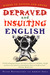 Depraved and Insulting English by Peter Novobatzky