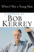 When I Was a Young Man: A Memoir by Bob Kerrey