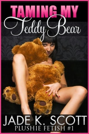 Taming My Teddy Bear - An Erotic Story by Jade K. Scott