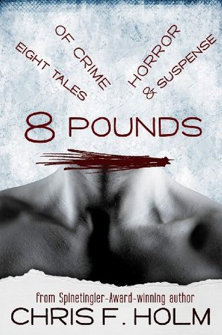 8 Pounds by Chris F. Holm