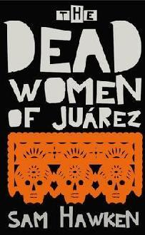 The Dead Women of Juárez by Sam Hawken