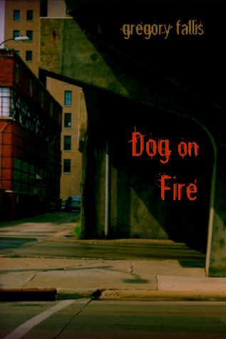 Dog on Fire by Gregory S. Fallis