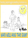 Who Will Hug the Sun by Ey Wade