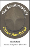 The Scoutmaster's Other Handbook: A Practical Guide to Managing a Troop, Maintaining Your Sanity, and Making a Difference