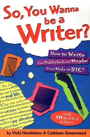 So You Wanna Be a Writer by Vicki Hambleton