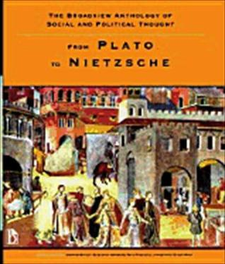 The Broadview Anthology of Social and Political Thought: Volume 1: From Plato to Nietzsche