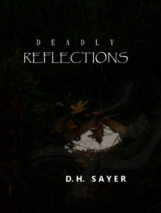 Deadly Reflections by D.H. Sayer