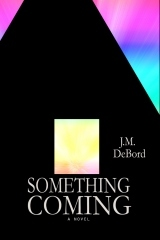 Something Coming by J.M. DeBord