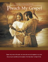 Preach My Gospel, A Guide To Missionary Service by The Church of Jesus Christ ...