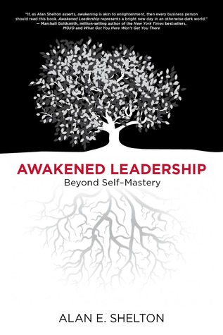 Awakened Leadership by Alan E. Shelton