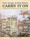 Carry it On!: A History in Song and Picture of the Working Men and Women of America