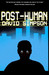 Post-Human (Post-Human Trilogy, #2)
