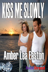 Kiss Me Slowly by Amber Lea Easton