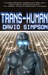 Trans-Human (Post-Human Trilogy, #3)