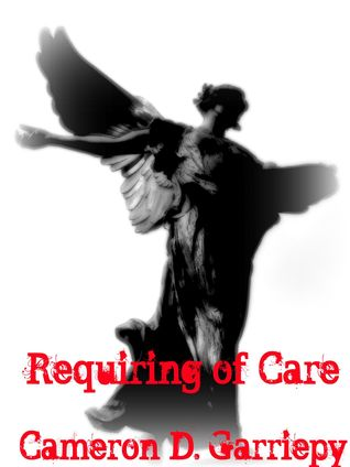 Requiring of Care by Cameron D. Garriepy
