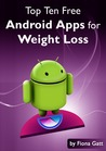 The Top Ten Free Android Apps for Weight Loss